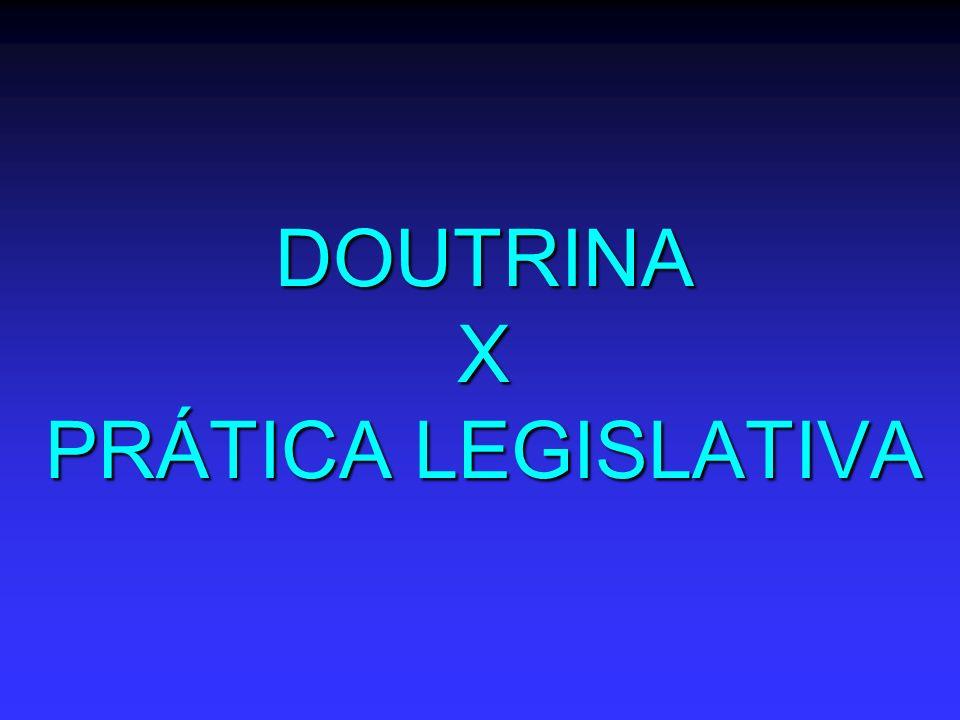 DOUTRINA X PRÁTICA LEGISLATIVA