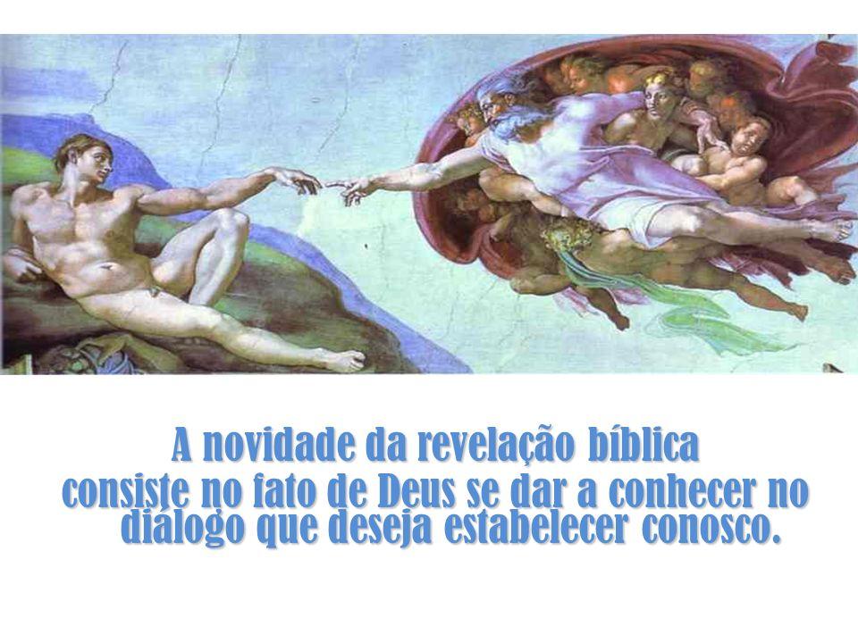 A novidade da revelação bíblica consiste no fato de Deus se dar a conhecer no diálogo que deseja estabelecer conosco.