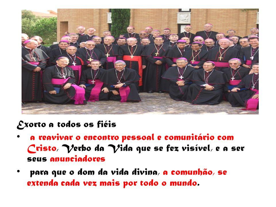 Exorto a todos os fiéis a reavivar o encontro pessoal e comunitário com Cristo, Verbo da Vida que se fez visível, e a ser seus anunciadores.