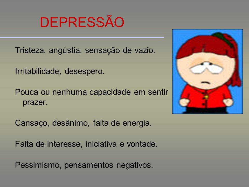 DEPRESSÃO Tristeza, angústia, sensação de vazio.