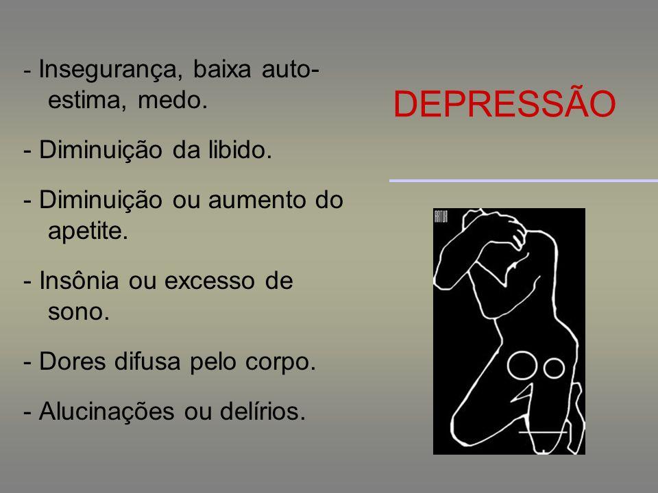 DEPRESSÃO - Insegurança, baixa auto-estima, medo.