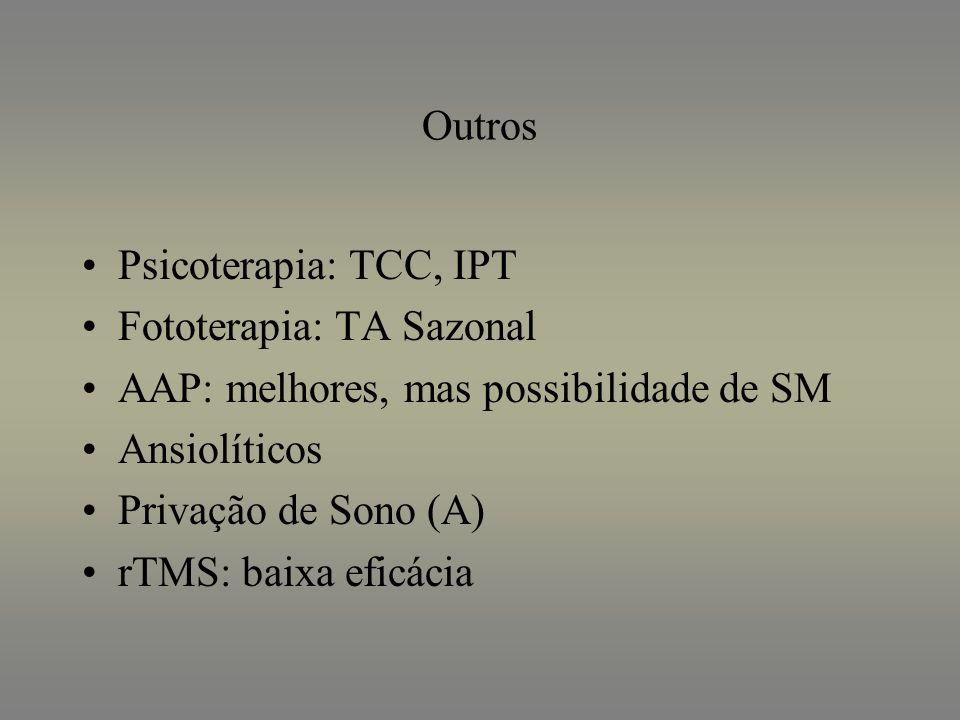 Outros Psicoterapia: TCC, IPT. Fototerapia: TA Sazonal. AAP: melhores, mas possibilidade de SM. Ansiolíticos.