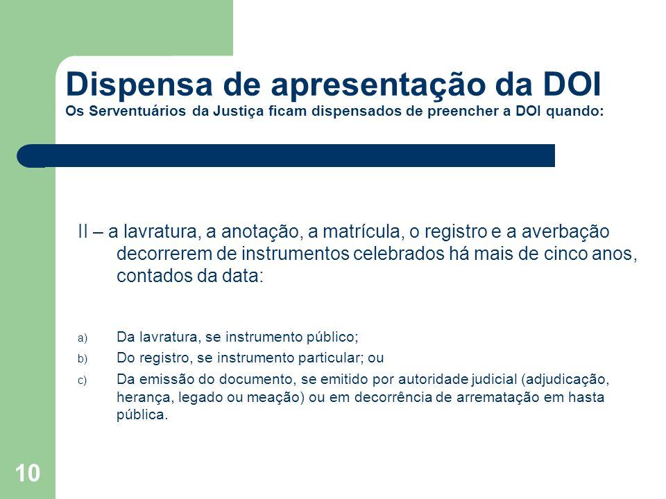 Dispensa de apresentação da DOI Os Serventuários da Justiça ficam dispensados de preencher a DOI quando: