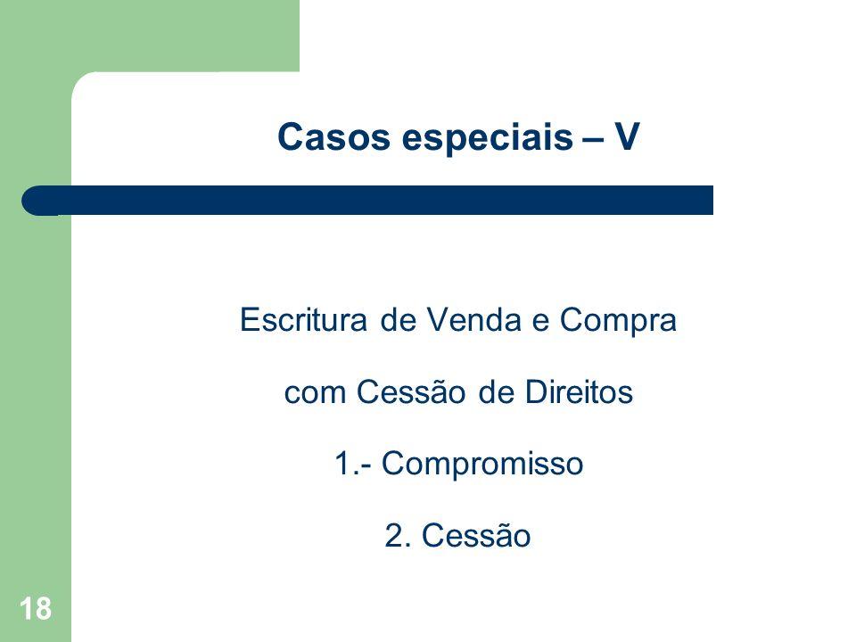 Casos especiais – V Escritura de Venda e Compra com Cessão de Direitos 1.- Compromisso 2. Cessão