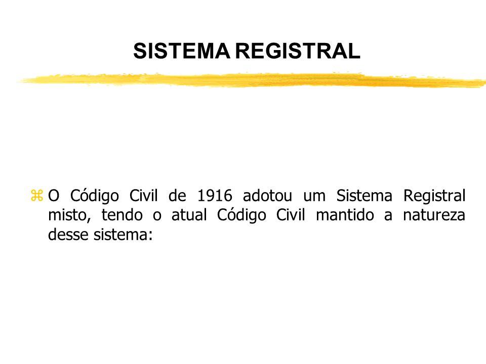 SISTEMA REGISTRAL O Código Civil de 1916 adotou um Sistema Registral misto, tendo o atual Código Civil mantido a natureza desse sistema: