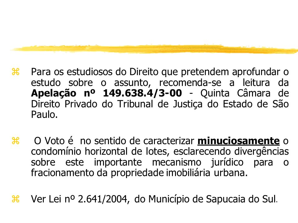 Para os estudiosos do Direito que pretendem aprofundar o estudo sobre o assunto, recomenda-se a leitura da Apelação nº 149.638.4/3-00 - Quinta Câmara de Direito Privado do Tribunal de Justiça do Estado de São Paulo.