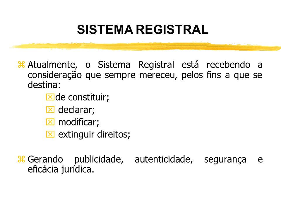 SISTEMA REGISTRAL Atualmente, o Sistema Registral está recebendo a consideração que sempre mereceu, pelos fins a que se destina: