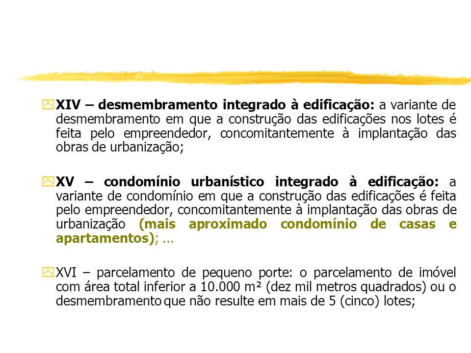 XIV – desmembramento integrado à edificação: a variante de desmembramento em que a construção das edificações nos lotes é feita pelo empreendedor, concomitantemente à implantação das obras de urbanização;