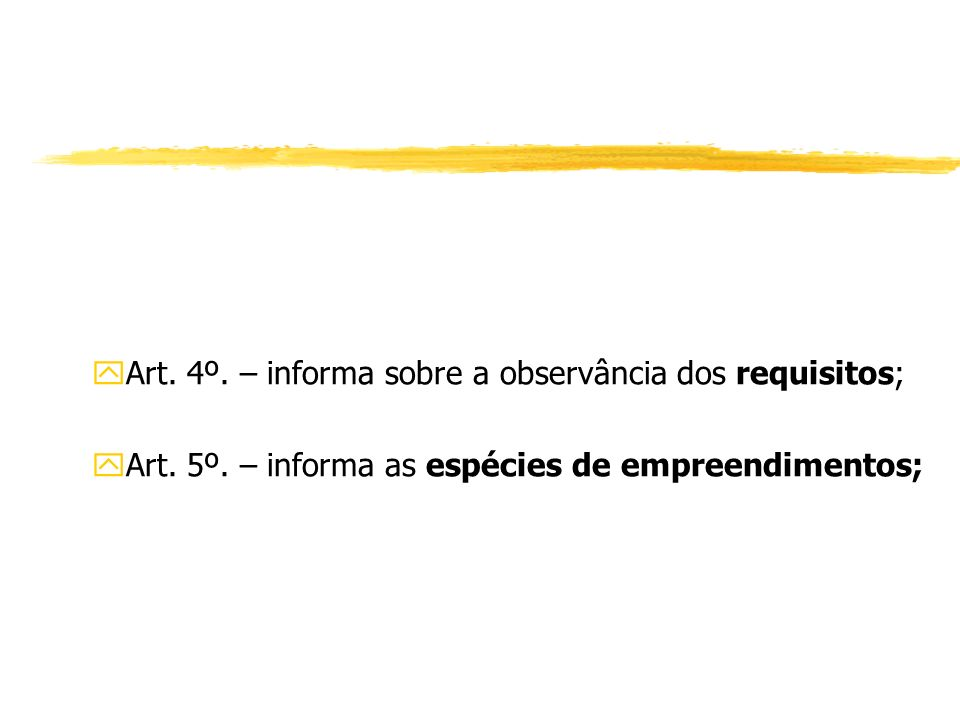 Art. 4º. – informa sobre a observância dos requisitos;