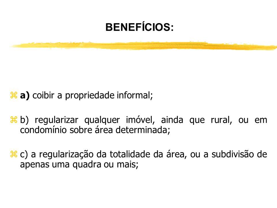 BENEFÍCIOS: a) coibir a propriedade informal;