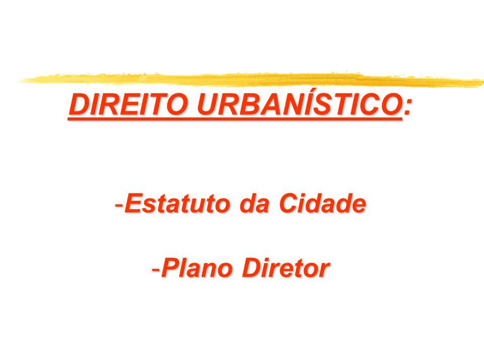DIREITO URBANÍSTICO: Estatuto da Cidade Plano Diretor