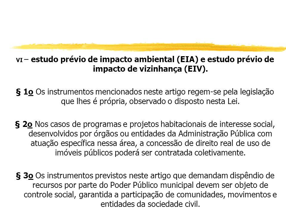 VI – estudo prévio de impacto ambiental (EIA) e estudo prévio de impacto de vizinhança (EIV).