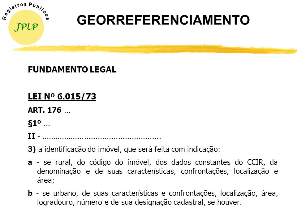 GEORREFERENCIAMENTO JPLP FUNDAMENTO LEGAL LEI Nº 6.015/73 ART. 176 ...