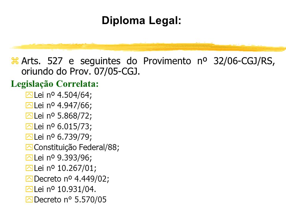 Diploma Legal: Arts. 527 e seguintes do Provimento nº 32/06-CGJ/RS, oriundo do Prov. 07/05-CGJ. Legislação Correlata: