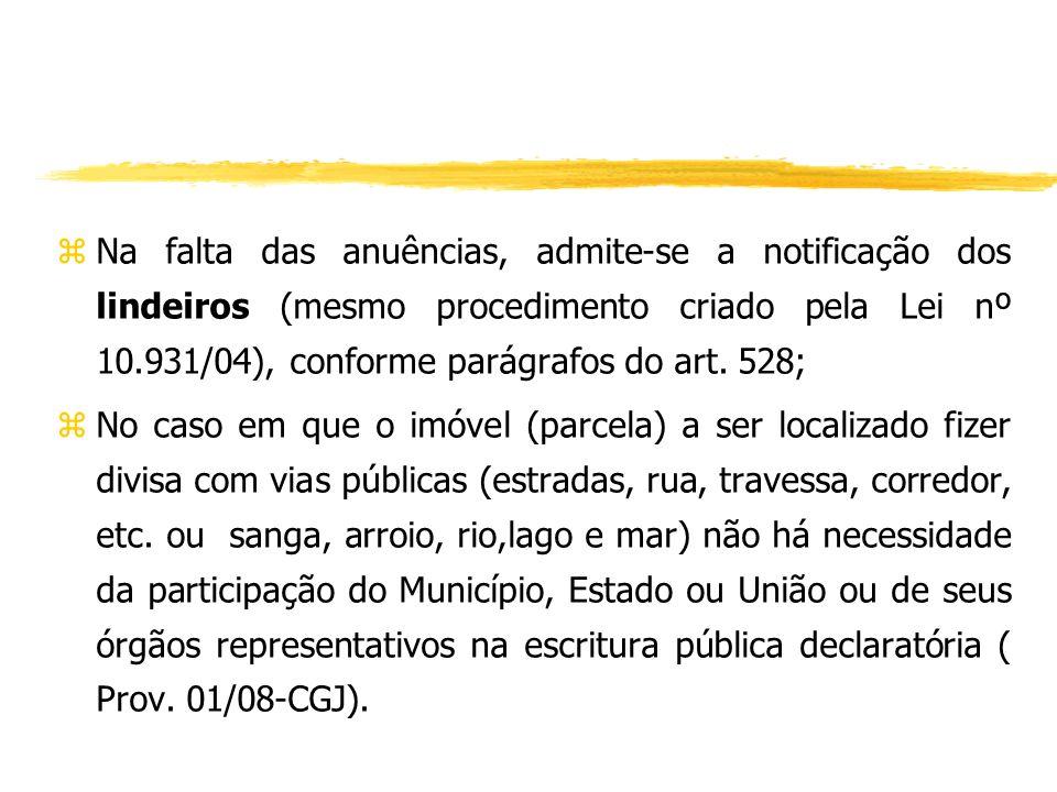 Na falta das anuências, admite-se a notificação dos lindeiros (mesmo procedimento criado pela Lei nº 10.931/04), conforme parágrafos do art. 528;
