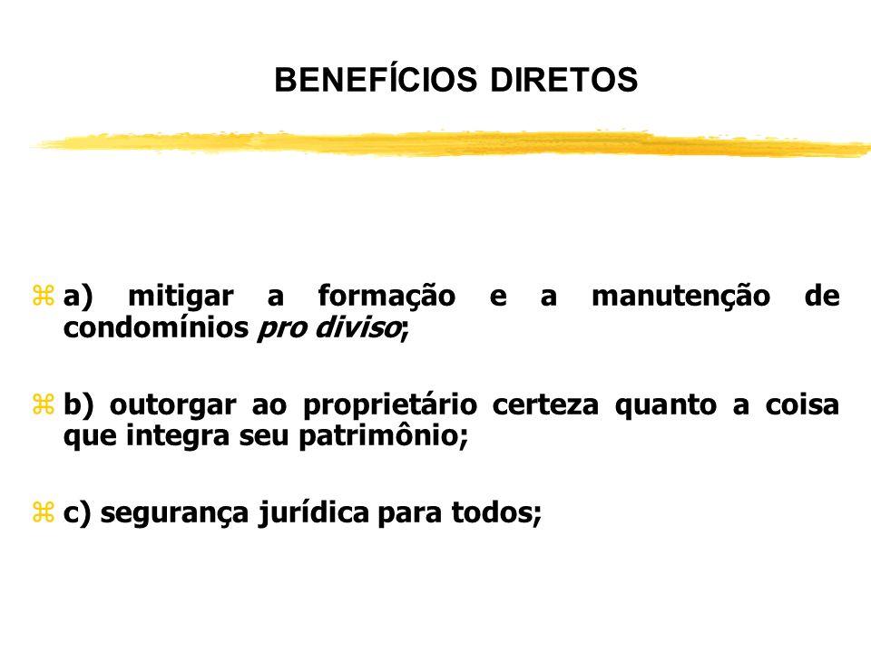 BENEFÍCIOS DIRETOS a) mitigar a formação e a manutenção de condomínios pro diviso;