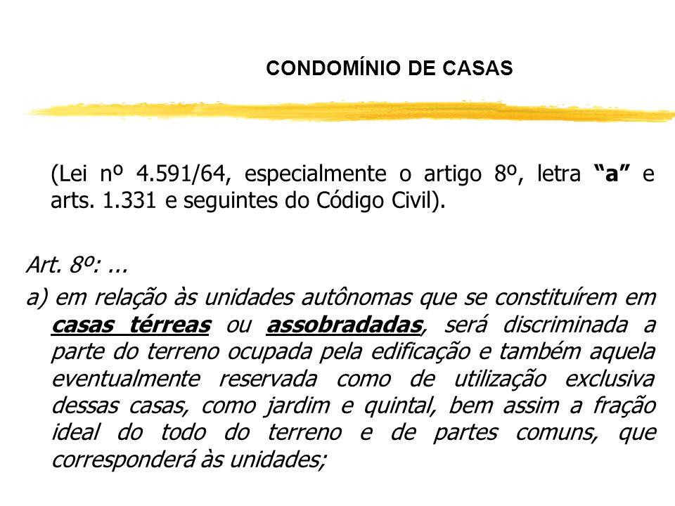 CONDOMÍNIO DE CASAS (Lei nº 4.591/64, especialmente o artigo 8º, letra a e arts. 1.331 e seguintes do Código Civil).