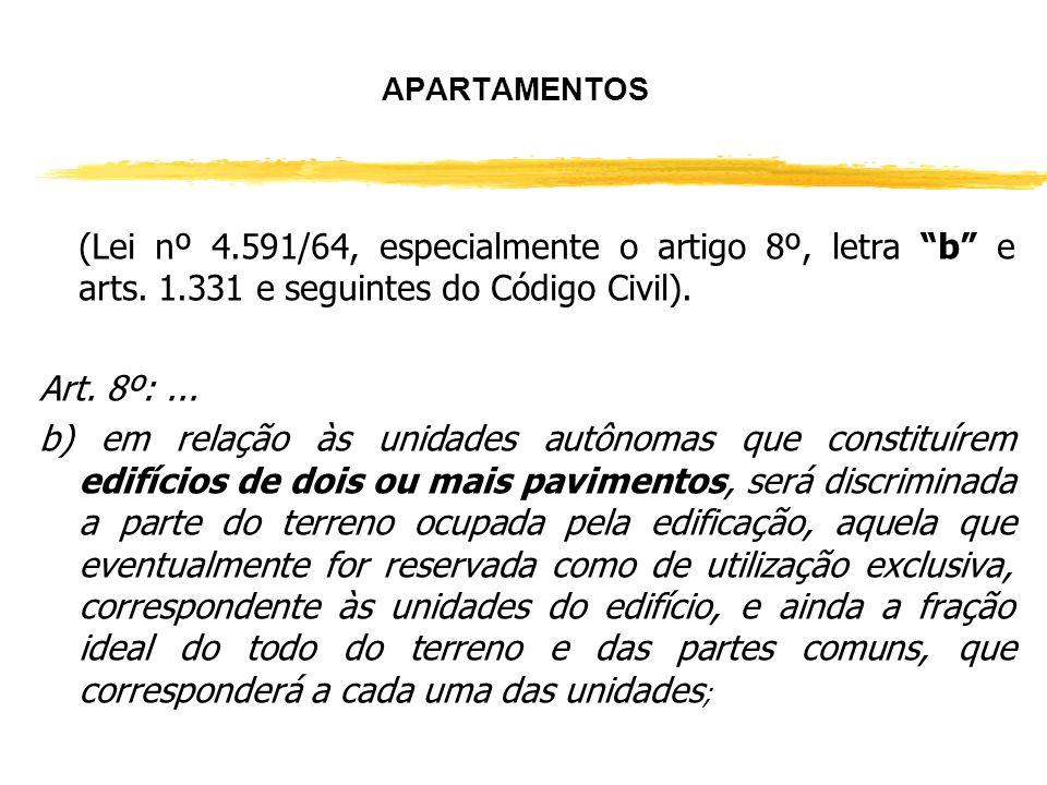 APARTAMENTOS (Lei nº 4.591/64, especialmente o artigo 8º, letra b e arts. 1.331 e seguintes do Código Civil).