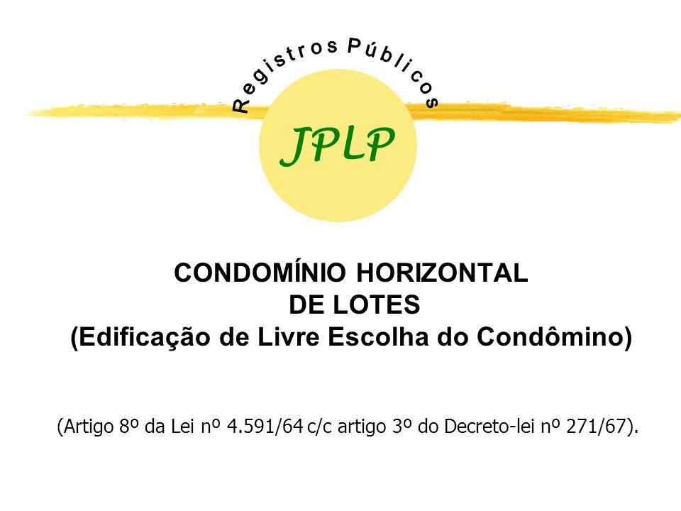 JPLP R e g i s t r o s P ú b l i c o s. CONDOMÍNIO HORIZONTAL DE LOTES (Edificação de Livre Escolha do Condômino)