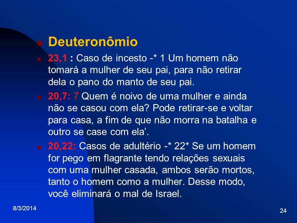 Deuteronômio 23,1 : Caso de incesto -* 1 Um homem não tomará a mulher de seu pai, para não retirar dela o pano do manto de seu pai.