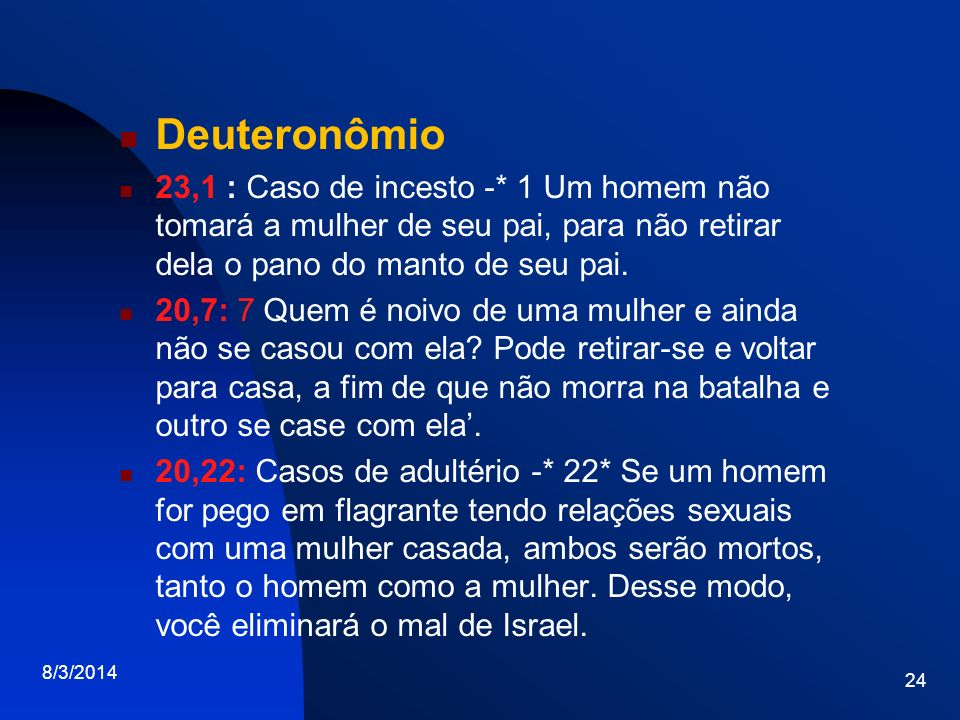 Deuteronômio23,1 : Caso de incesto -* 1 Um homem não tomará a mulher de seu pai, para não retirar dela o pano do manto de seu pai.