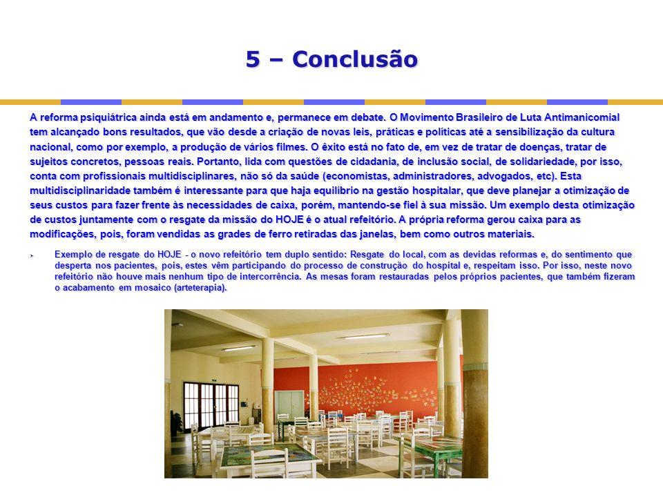 5 – Conclusão A reforma psiquiátrica ainda está em andamento e, permanece em debate. O Movimento Brasileiro de Luta Antimanicomial.