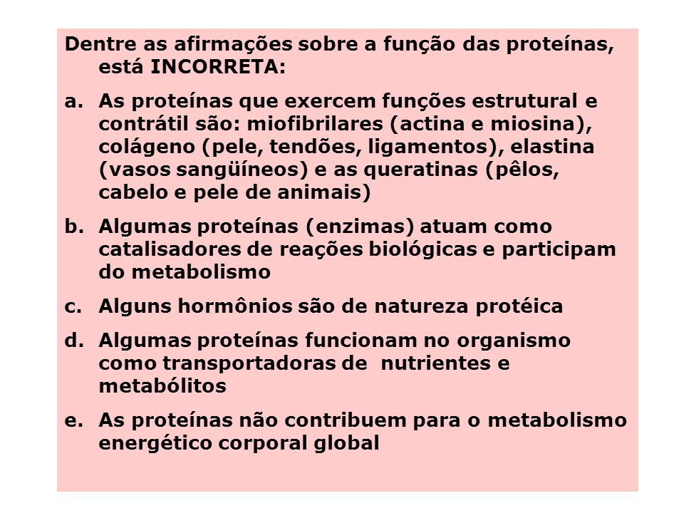 Dentre as afirmações sobre a função das proteínas, está INCORRETA: