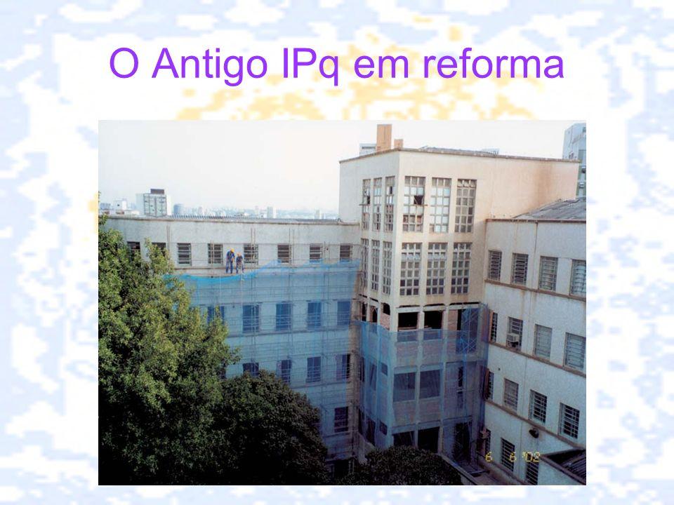 O Antigo IPq em reforma