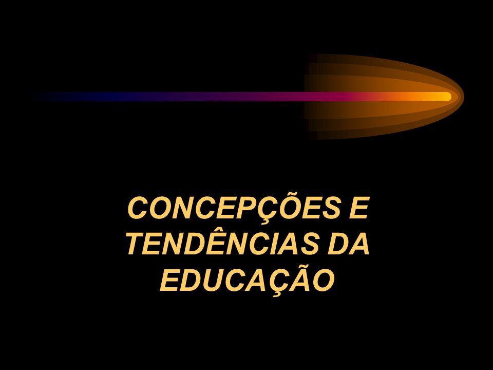 CONCEPÇÕES E TENDÊNCIAS DA EDUCAÇÃO