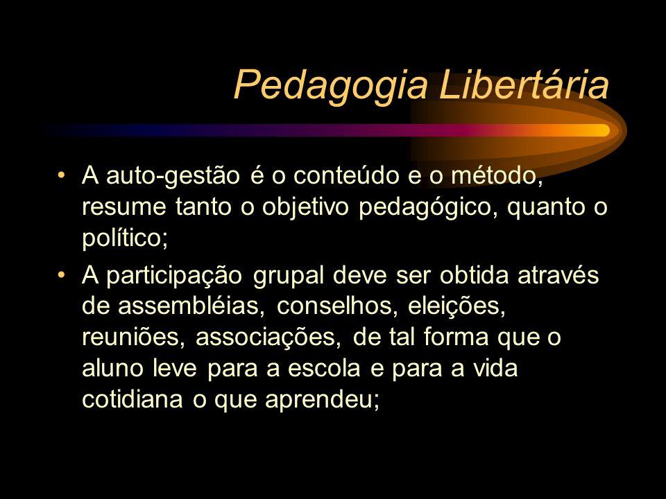 Pedagogia LibertáriaA auto-gestão é o conteúdo e o método, resume tanto o objetivo pedagógico, quanto o político;