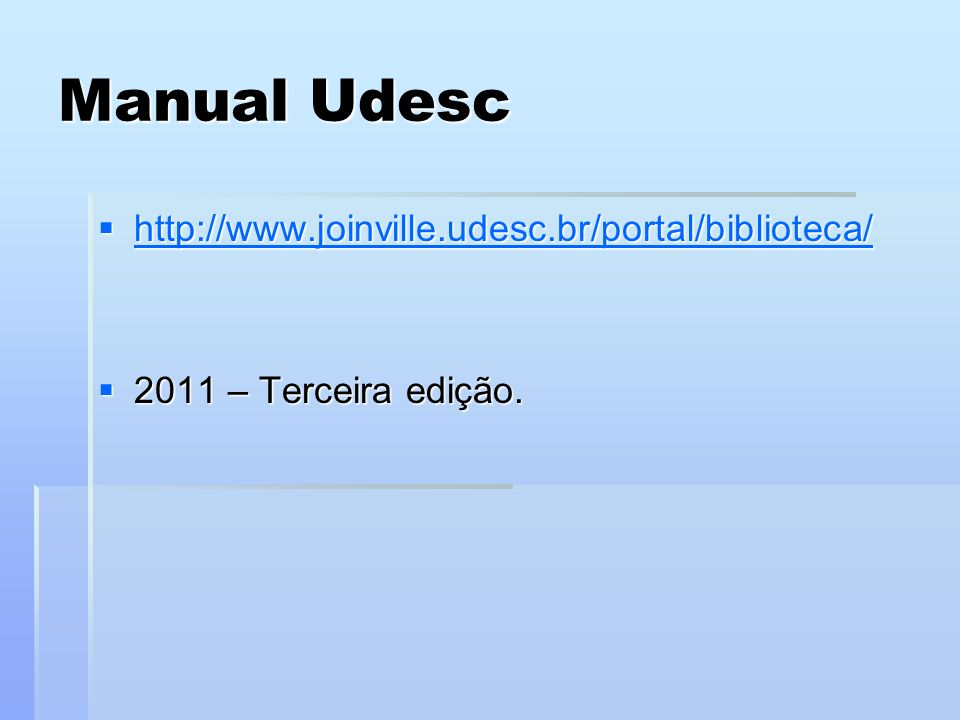 Manual Udesc http://www.joinville.udesc.br/portal/biblioteca/