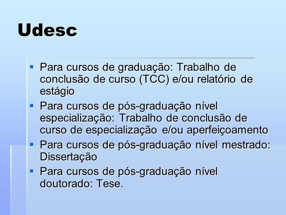 Udesc Para cursos de graduação: Trabalho de conclusão de curso (TCC) e/ou relatório de estágio.