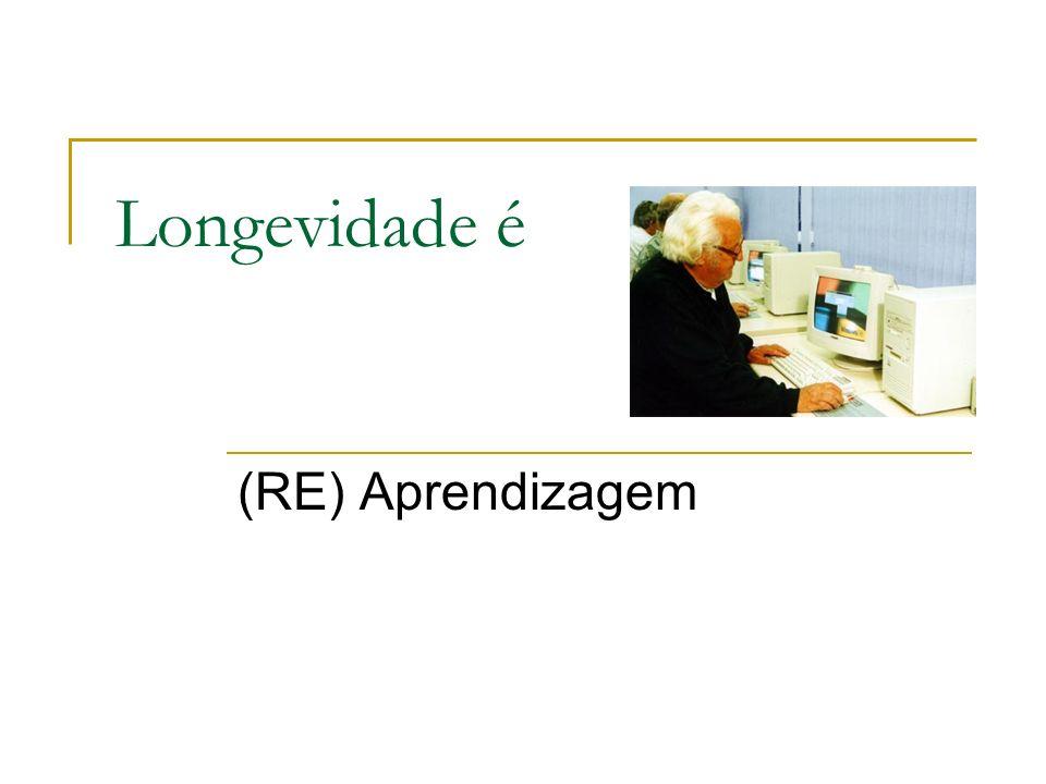 Longevidade é (RE) Aprendizagem