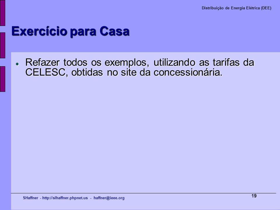 Exercício para Casa Refazer todos os exemplos, utilizando as tarifas da CELESC, obtidas no site da concessionária.