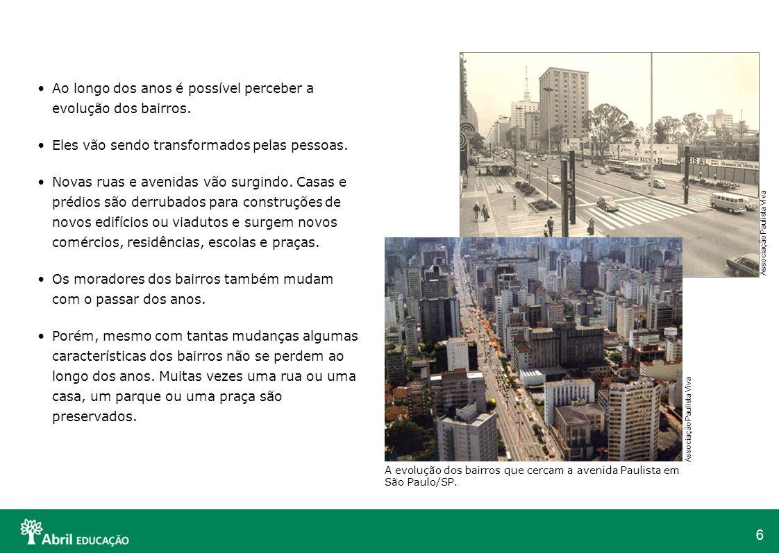 Ao longo dos anos é possível perceber a evolução dos bairros.