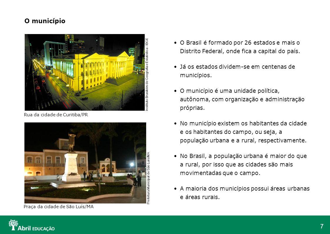 O município O Brasil é formado por 26 estados e mais o Distrito Federal, onde fica a capital do país.