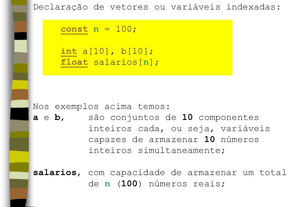 Declaração de vetores ou variáveis indexadas: