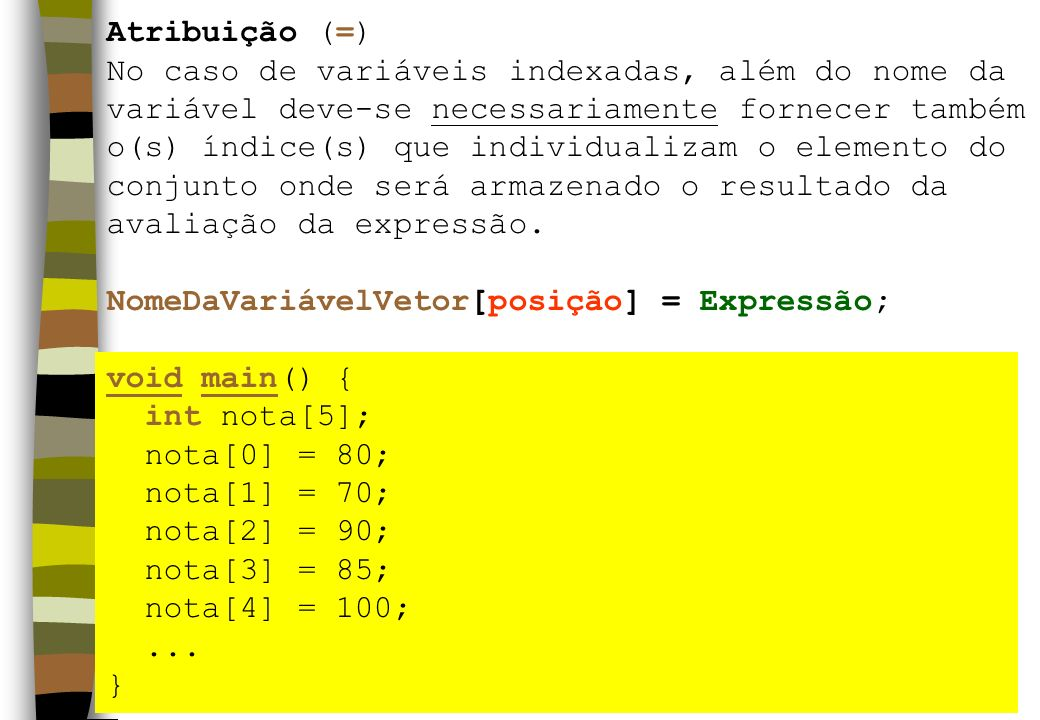 Atribuição (=) No caso de variáveis indexadas, além do nome da. variável deve-se necessariamente fornecer também.
