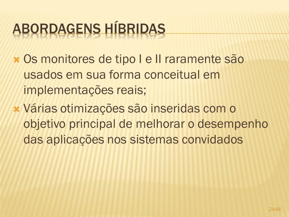 Abordagens Híbridas Os monitores de tipo I e II raramente são usados em sua forma conceitual em implementações reais;