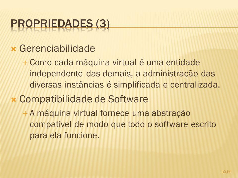 Propriedades (3) Gerenciabilidade Compatibilidade de Software