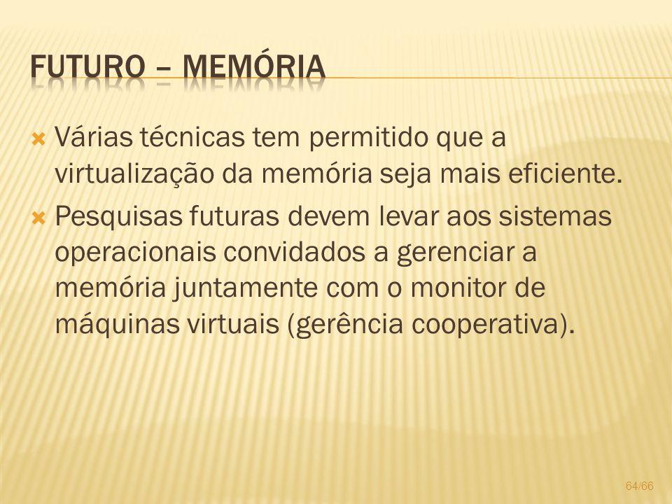 Futuro – Memória Várias técnicas tem permitido que a virtualização da memória seja mais eficiente.