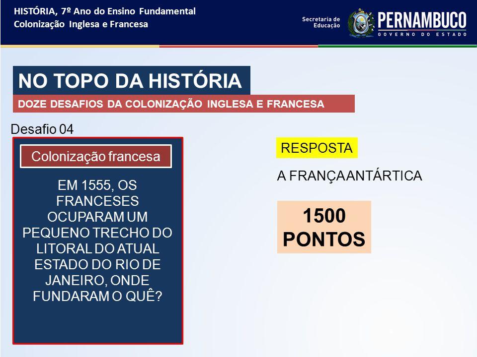 NO TOPO DA HISTÓRIA 1500 PONTOS Desafio 04 RESPOSTA