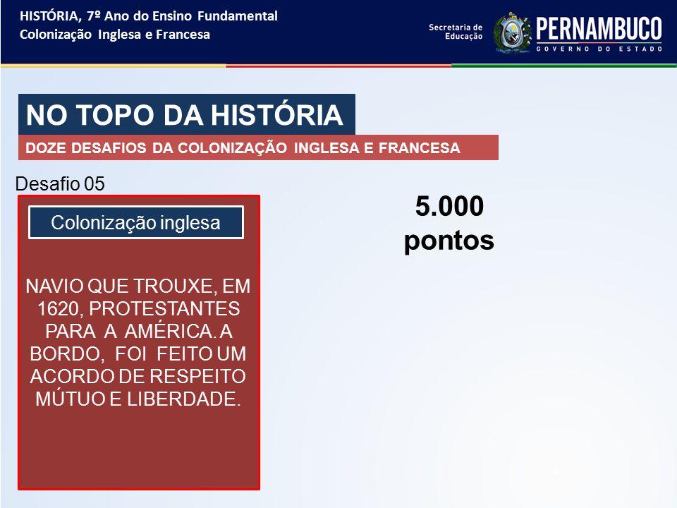 NO TOPO DA HISTÓRIA 5.000 pontos Desafio 05 Colonização inglesa