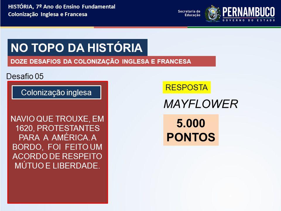 NO TOPO DA HISTÓRIA MAYFLOWER 5.000 PONTOS Desafio 05 RESPOSTA
