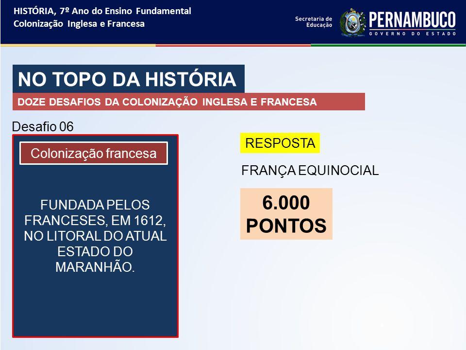 NO TOPO DA HISTÓRIA 6.000 PONTOS Desafio 06 RESPOSTA