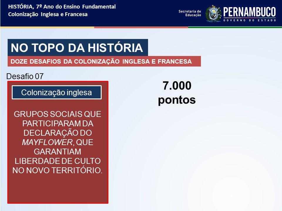 NO TOPO DA HISTÓRIA 7.000 pontos Desafio 07 Colonização inglesa