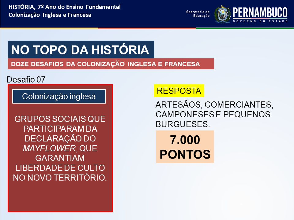 NO TOPO DA HISTÓRIA 7.000 PONTOS Desafio 07 RESPOSTA