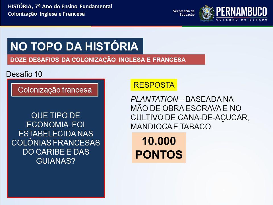 NO TOPO DA HISTÓRIA 10.000 PONTOS Desafio 10 RESPOSTA