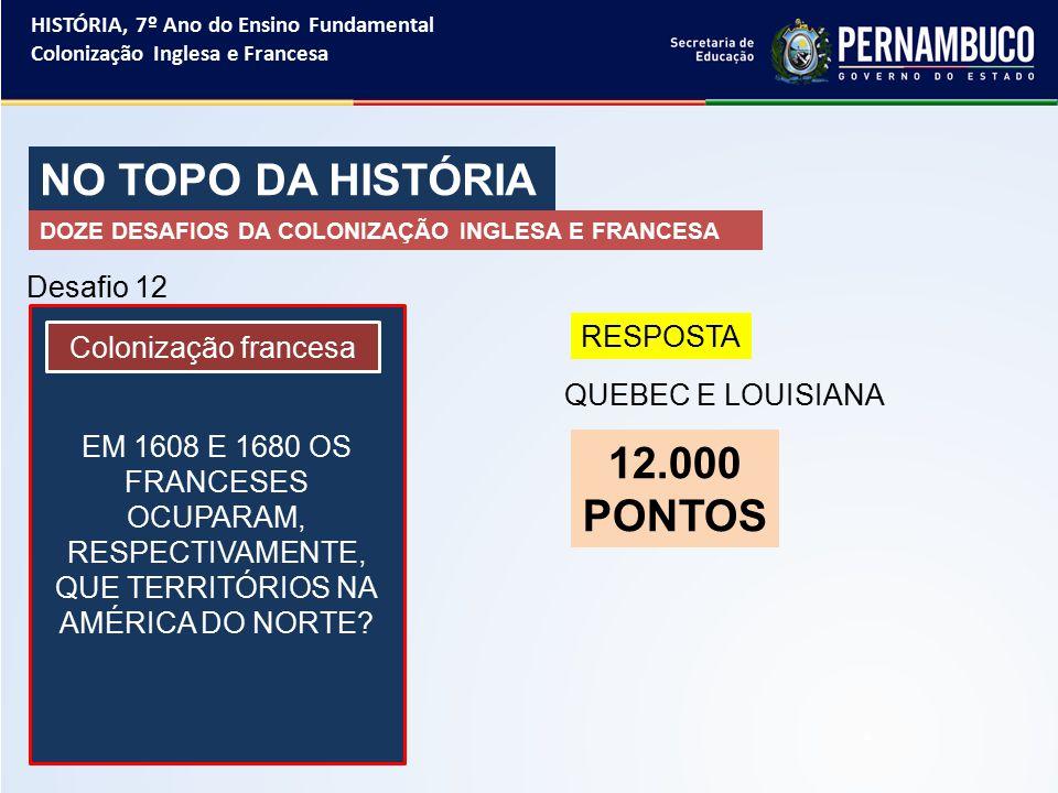 NO TOPO DA HISTÓRIA 12.000 PONTOS Desafio 12 RESPOSTA