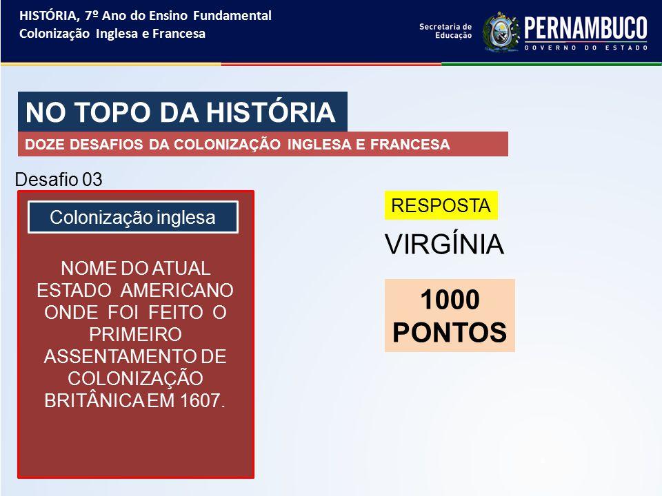 NO TOPO DA HISTÓRIA VIRGÍNIA 1000 PONTOS Desafio 03 RESPOSTA